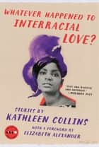Whatever Happened to Interracial Love? - Stories ebook by Kathleen Collins