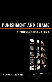Punishment and Shame - A Philosophical Study ebook by Wendy C. Hamblet