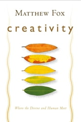 Creativity ebook by Matthew Fox