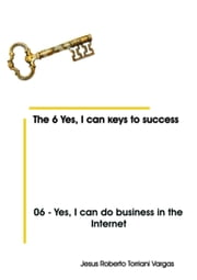 06: Yes, I Can Do Business in the Internet ebook by Jesus Roberto Torriani Vargas