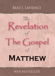 The Revelation of The Gospel of Matthew ebook by Brad J. Lawrence
