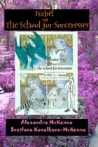 Isabel and the School for Sorceresses ebook by Svetlana Kovalkova-McKenna
