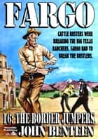 Fargo 16: The Border Jumpers ebook by John Benteen