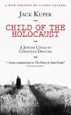 Child of the Holocaust - A Jewish Child in Christian Disguise ebook by Jack Kuper
