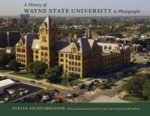 A History of Wayne State University in Photographs ebook by Evelyn Aschenbrenner