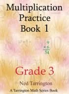 Multiplication Practice Book 1, Grade 3 ebook by Ned Tarrington