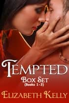 Tempted: The Complete Trilogy ebook by Elizabeth Kelly