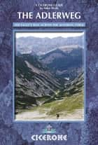 The Adlerweg - The Eagle's Way across the Austrian Tyrol ebook by Mike Wells