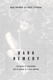 Dark Remedy - The Impact Of Thalidomide And Its Revival As A Vital Medicine ebook by Trent Stephens,Rock Brynner