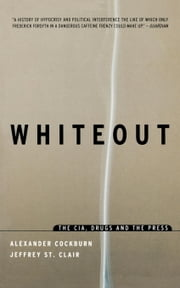 Whiteout - The CIA, Drugs and the Press ebook by Alexander Cockburn,Jeffrey St. Clair
