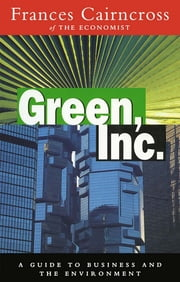 Green Inc. - Guide to Business and the Environment ebook by Frances Cairncross