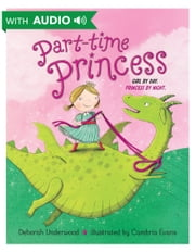 Part-time Princess ebook by Deborah Underwood, Cambria Evans