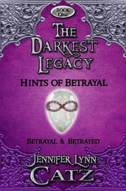 The Darkest Legacy - Hints of Betrayal (Book One Omnibus) ebook by Jennifer Lynn Catz