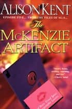 The Mckenzie Artifact ebook by Alison Kent