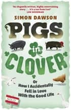Pigs in Clover ebook by Simon Dawson