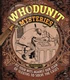 Whodunit Mysteries - Pit your wits against our team of sleuths to solve the cases ebook by Arcturus Publishing