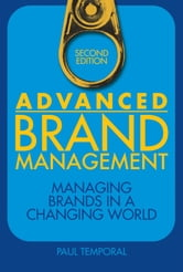 Advanced Brand Management - Managing Brands in a Changing World ebook by Paul Temporal