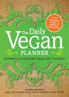 The Daily Vegan Planner: Twelve Weeks to a Complete Vegan Diet Transition ebook by Jolinda Hackett