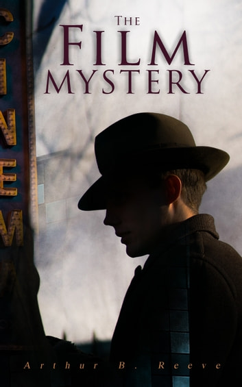 The Film Mystery - Detective Craig Kennedy's Case ebook by Arthur B. Reeve
