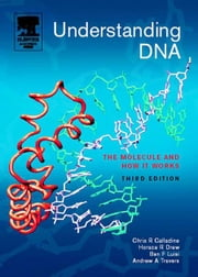 Understanding DNA: The Molecule and How It Works ebook by Calladine, Chris R.