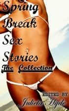 Spring Break Sex Stories: The Collection ebook by Julieta Hyde