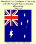 Journals of Two Expeditions of Discovery in North-West and Western Australia (Complete) ebook by George Grey