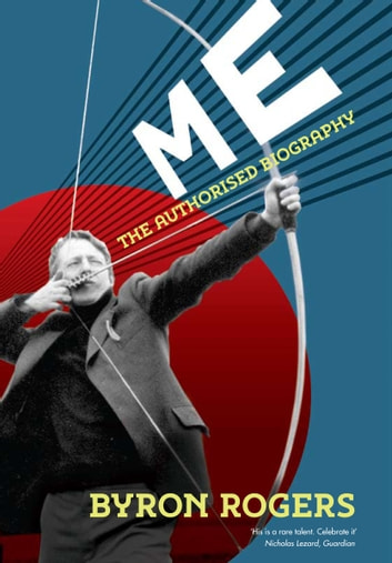 Me - The Authorised Biography ebook by Byron Rogers