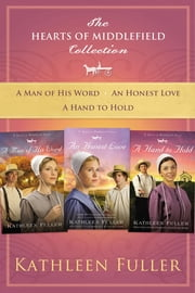 The Hearts of Middlefield Collection - A Man of His Word, An Honest Love, A Hand to Hold ebook by Kathleen Fuller