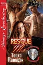 Rescue Me ebook by Tonya Ramagos