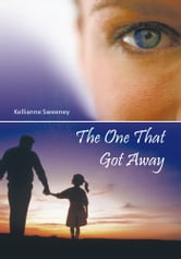 The One That Got Away ebook by Kellianne Sweeney