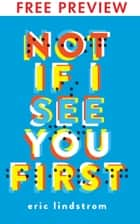 Not If I See You First - FREE PREVIEW (The First 9 Chapters) ebook by Eric Lindstrom