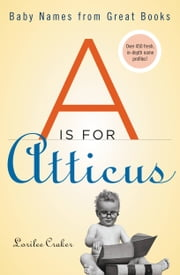 A Is for Atticus - Baby Names from Great Books ebook by Lorilee Craker