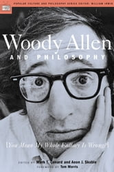Woody Allen and Philosophy - [You Mean My Whole Fallacy Is Wrong?] ebook by Mark T. Conard,Aeon J. Skoble