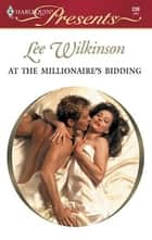 At the Millionaire's Bidding ebook by Lee Wilkinson