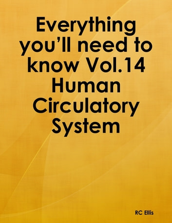 Everything You'll Need to Know Vol.14 Human Circulatory System ebook by RC Ellis