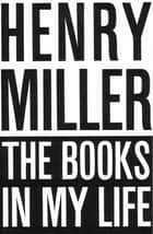 The Books in My Life ebook by Henry Miller