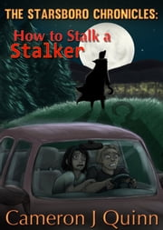 How to Stalk a Stalker - (The Starsboro Chronicles: Season 1 Episode 3) ebook by Cameron J Quinn