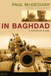 In Baghdad: A Reporter's War ebook by McGeough, Paul
