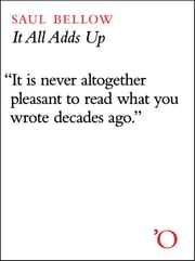 It All Adds Up - From the Dim Past to the Uncertain Future ebook by Saul Bellow