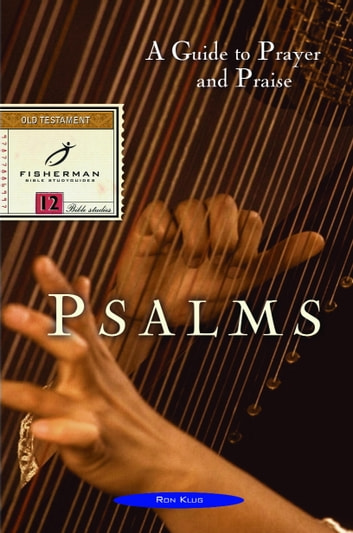 Psalms - A Guide to Prayer and Praise ebook by Ronald Klug
