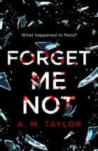 Forget Me Not: A gripping, heart-wrenching thriller full of emotion and twists! ebook by A. M. Taylor