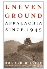 Uneven Ground - Appalachia since 1945 ebook by Ronald D Eller