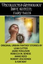 Fairy Tales - A Collected Uncollected Anthology ebook by Kim May, Annie Reed, Leah Cutter,...