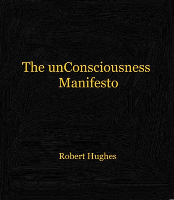 The unConsciousness Manifesto ebook by Robert Hughes