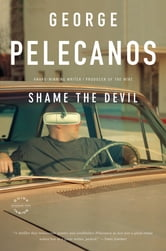 Shame the Devil - A Novel ebook by George P. Pelecanos