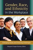 Gender, Race, and Ethnicity in the Workplace: Emerging Issues and Enduring Challenges ebook by Margaret Foegen Karsten