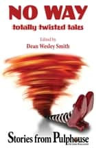 No Way: Totally Twisted Tales - Stories from Pulphouse Magazine ebook by Dean Wesley Smith, Kent Patterson, Annie Reed,...