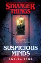 Stranger Things: Suspicious Minds ebook by Gwenda Bond