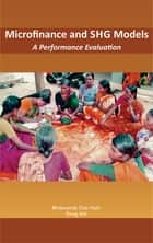 Microfinance and SHG Models A Performance Evaluation ebook by Bhabananda Deb Nath, Parag Shil
