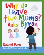 Why do I have two Mums? Asks Byron ebook by Rachel Behn